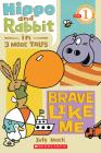 Scholastic Reader Level 1: Hippo & Rabbit in Brave Like Me (3 More Tales) (Scholastic Reader: Level 1) Cover Image