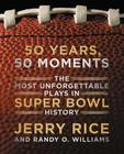 50 Years, 50 Moments: The Most Unforgettable Plays in Super Bowl History Cover Image