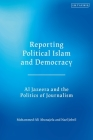 Reporting Political Islam and Democracy: Al Jazeera and the Politics of Journalism Cover Image