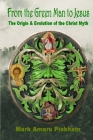 From the Green Man to Jesus: The Origin and Evolution of the Christ Myth Cover Image