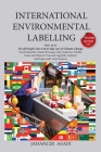 International Environmental Labelling Vol.1 Food: For All Food Industries (Meat, Beverage, Dairy, Bakeries, Tortilla, Grain and Oilseed, Fruit and Veg Cover Image