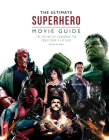 The Ultimate Superhero Movie Guide: The Definitive Handbook for Comic Book Film Fans Cover Image