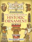 Full-Color Treasury of Historic Ornament (Dover Pictorial Archives) Cover Image