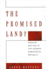 The Promised Land?: Feminist Writing in the German Democratic Republic Cover Image