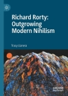 Richard Rorty: Outgrowing Modern Nihilism Cover Image
