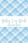 Baby Log Book For New Moms: Newborn Baby Boy Planner - Infant Daily Schedule - Feeding Tracker - Diaper Change Log - Mommy Nursing or Breastfeedin Cover Image