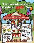 The Invent to Learn Guide to MORE Fun: Makerspace, Classroom, Library, and Home STEM Projects Cover Image