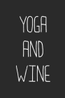 Yoga And Wine: Wine Lovers Themed Notebook Cover Image