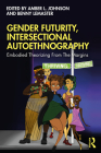 Gender Futurity, Intersectional Autoethnography: Embodied Theorizing from the Margins (Writing Lives: Ethnographic Narratives) Cover Image