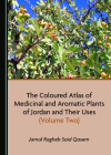 The Coloured Atlas of Medicinal and Aromatic Plants of Jordan and Their Uses (Volume Two) Cover Image