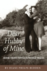Dear Hubby of Mine: Home Front Wives of World War II Cover Image
