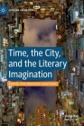 Time, the City, and the Literary Imagination Cover Image