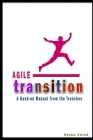 Agile Transition: A Hands-on Manual from the Trenches Cover Image