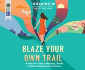 Blaze Your Own Trail: An Interactive Guide to Navigating Life with Confidence, Solidarity and Compassion Cover Image
