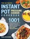 The Ultimate Instant Pot Pressure Cookbook: 1001 Simple, Quick & Delicious Everyday Recipes for Beginners and Advanced Users on a Budget. Easy, Fast, Cover Image