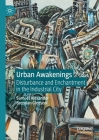 Urban Awakenings: Disturbance and Enchantment in the Industrial City Cover Image