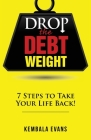 Drop the Debt Weight: 7 Steps to Take Your Life Back! Cover Image