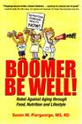 Boomer Be Well!: Rebel Against Aging through Food, Nutrition and Lifestyle Cover Image