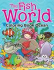 The Fish World: Coloring Book Ocean Cover Image