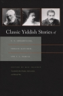 Classic Yiddish Stories of S. Y. Abramovitsh, Sholem Aleichem, and I. L. Peretz (Judaic Traditions in Literature) Cover Image