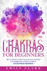 Chakras for Beginners: The Ultimate Guide to Balancing Chakras and Embracing Positive Energy - Extended Edition Cover Image