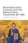 Byzantine Legal Culture and the Roman Legal Tradition, 867-1056 Cover Image