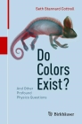 Do Colors Exist?: And Other Profound Physics Questions Cover Image