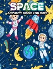 Space Activity Book For Kids: Featuring Space Coloring Book, Puzzles, Mazes, Find the Difference, Find and Write, Connect Space Dots, Scramble, Word Cover Image