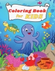 Coloring BOOK for Kids: Amazing and Funny Under the Sea Creatures Oceans & Kids Explore Marine Life with Fun Fish and Sea Creatures Coloring P Cover Image