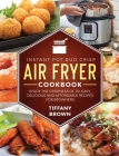 Instant Pot Duo Crisp Air Fryer Cookbook: Enjoy The Crispness of 75+ Easy, Delicious and Affordable Recipes For Beginners Cover Image