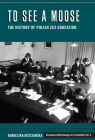 To See a Moose: The History of Polish Sex Education (European Anthropology in Translation #9) Cover Image