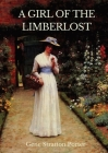 A Girl of the Limberlost: A 1909 novel by American writer and naturalist Gene Stratton-Porter Cover Image