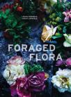 Foraged Flora: A Year of Gathering and Arranging Wild Plants and Flowers Cover Image