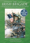 The Irish Brigade: A Pictorial History of the Famed Civil War Fighters Cover Image