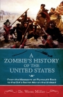 A Zombie's History of the United States: From the Massacre at Plymouth Rock to the CIA's Secret War on the Undead Cover Image
