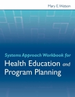 Systems Approach Workbook for Health Education and Program Planning Cover Image