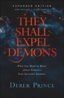 They Shall Expel Demons: What You Need to Know about Demons--Your Invisible Enemies Cover Image