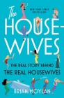 The Housewives: The Real Story Behind the Real Housewives Cover Image