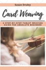 Card Weaving: A Step-by-step Tablet Weaving Guide for Absolute Beginner Cover Image