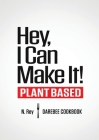 Hey, I Can Make It!: Plant-Based Darebee Cook Book Cover Image