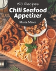 150 Chili Seafood Appetizer Recipes: The Best Chili Seafood Appetizer Cookbook that Delights Your Taste Buds Cover Image