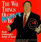 The Way Things Aren't: Rush Limbaugh's Reign of Error: Over 100 Outrageously False and Foolish Statements from America's Most Powerful Radio Cover Image