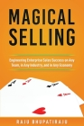 Magical Selling: Engineering Enterprise Sales Success on Any Team, in Any Industry, and in Any Economy Cover Image