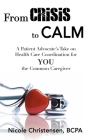 From Crisis to Calm: A Patient Advocate's Take on Health Care Coordination for YOU the Common Caregiver Cover Image
