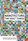 Nanotecture: Tiny Built Things Cover Image
