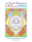 The Secret Dreams of Cats and Dogs: A Creative Coloring Book for Dreamers Cover Image