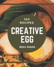365 Creative Egg Recipes: Best-ever Egg Cookbook for Beginners Cover Image