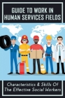 Guide To Work In Human Services Fields: Characteristics & Skills Of The Effective Social Workers: How To Improve Work Environment For Employee In Huma Cover Image