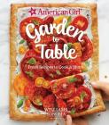 American Girl: Garden to Table: Fresh Recipes to Cook & Share Cover Image