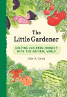 The Little Gardener: Helping Children Connect with the Natural World Cover Image